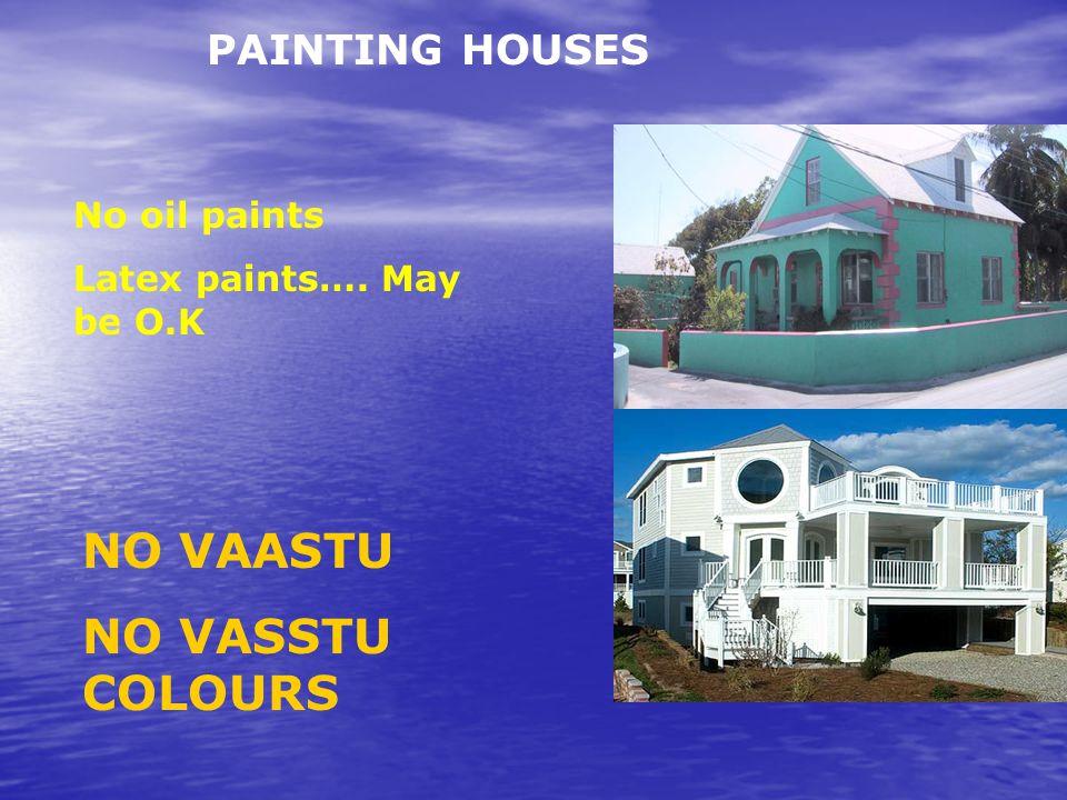 NO VAASTU NO VASSTU COLOURS PAINTING HOUSES No oil paints