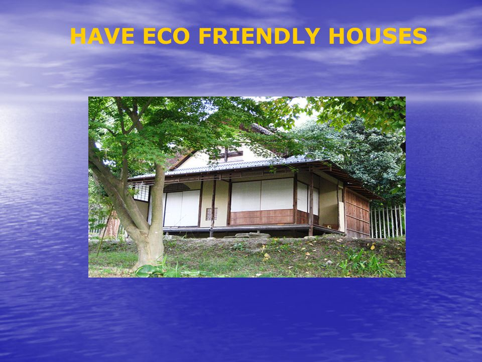 HAVE ECO FRIENDLY HOUSES