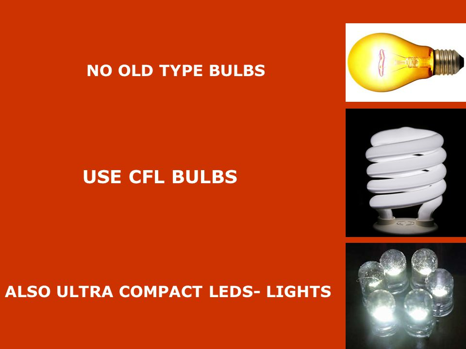 NO OLD TYPE BULBS USE CFL BULBS ALSO ULTRA COMPACT LEDS- LIGHTS