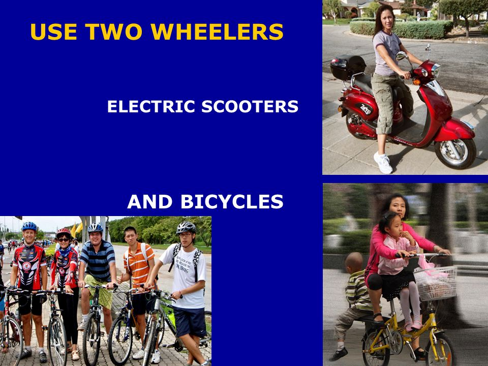 USE TWO WHEELERS ELECTRIC SCOOTERS AND BICYCLES