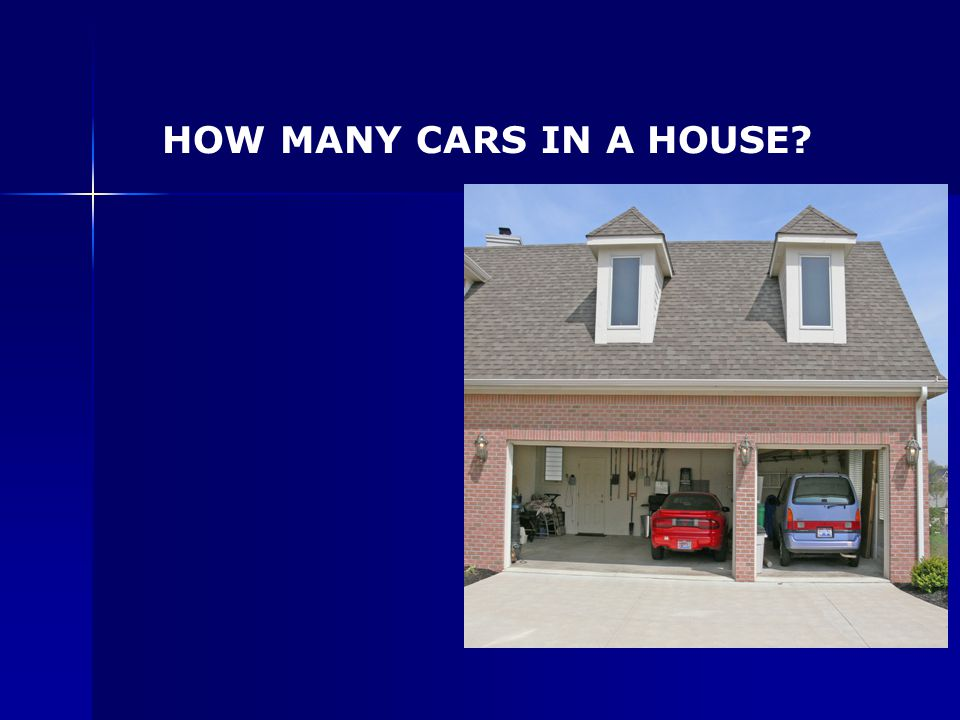 HOW MANY CARS IN A HOUSE
