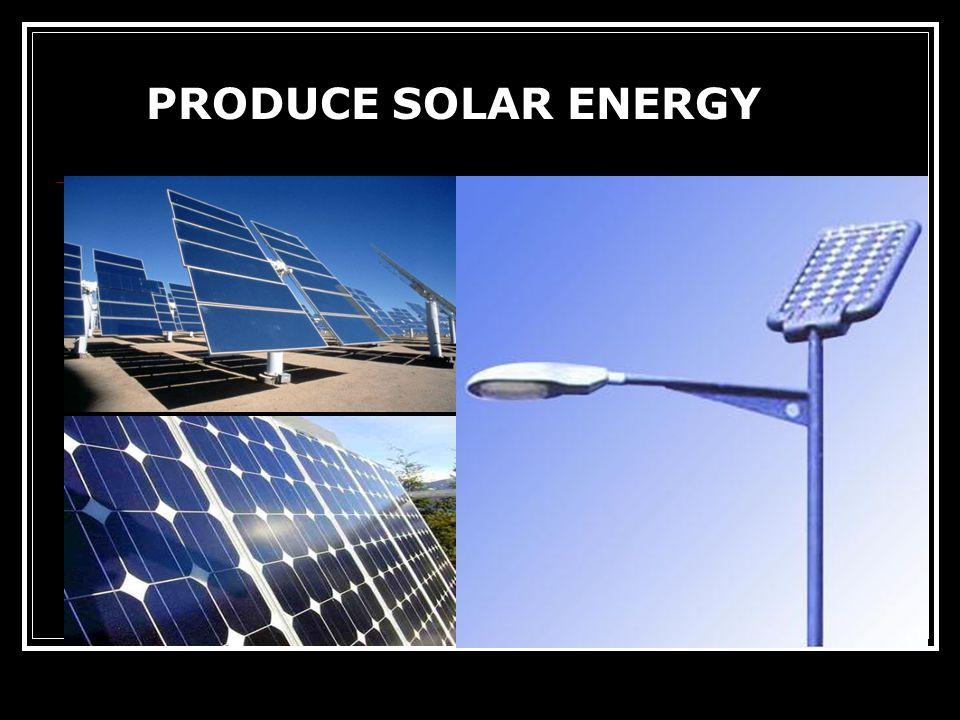 PRODUCE SOLAR ENERGY