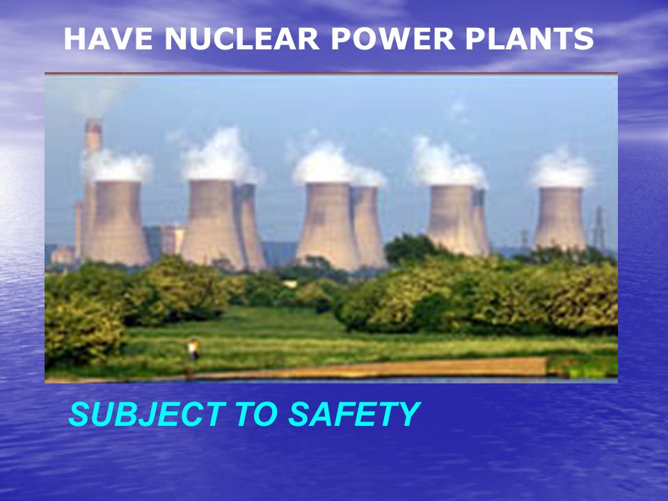 HAVE NUCLEAR POWER PLANTS