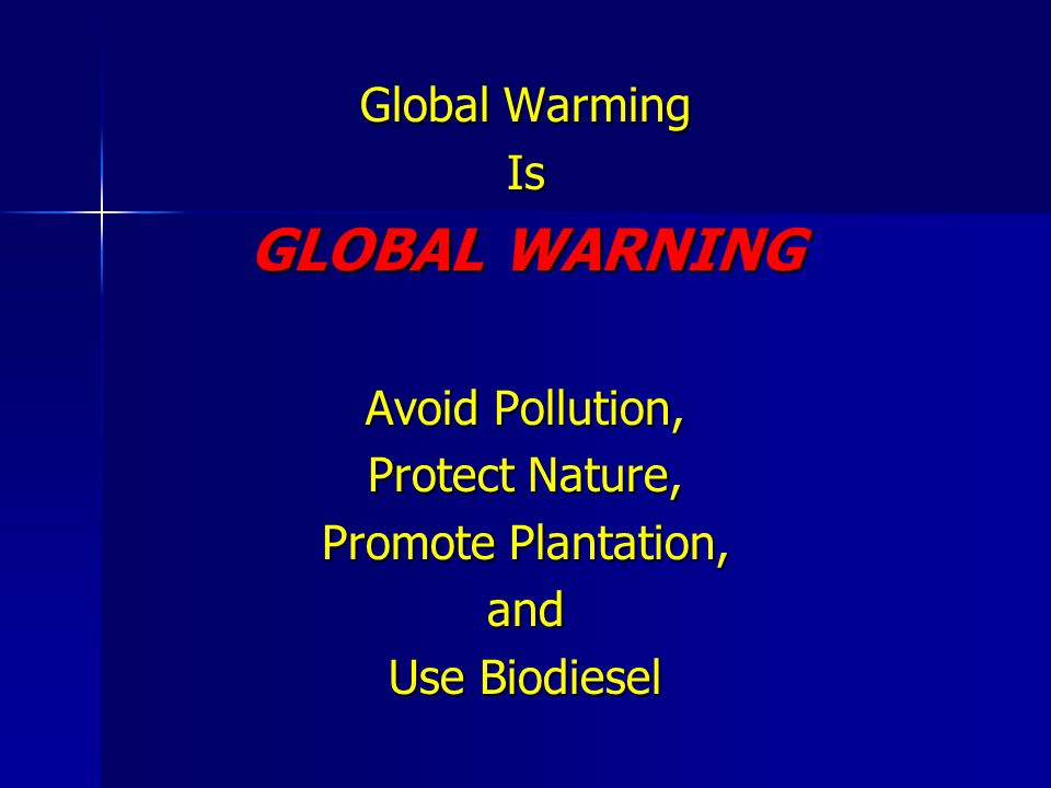 GLOBAL WARNING Global Warming Is Avoid Pollution, Protect Nature,