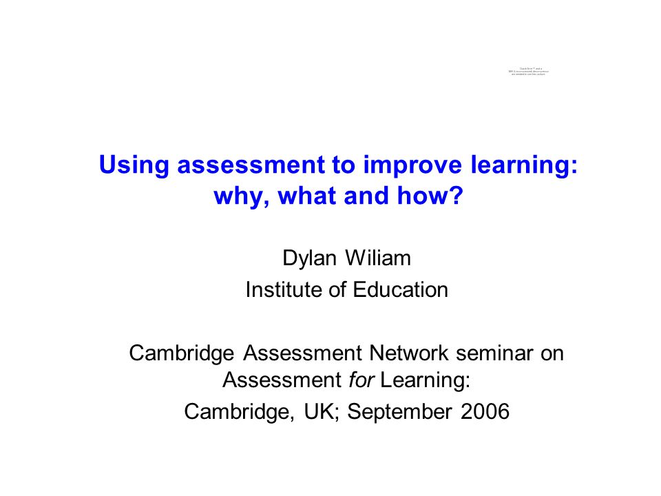 Using assessment to improve learning: why, what and how