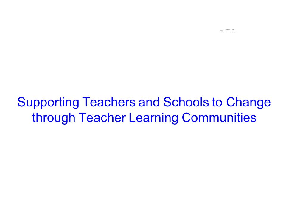 Supporting Teachers and Schools to Change through Teacher Learning Communities