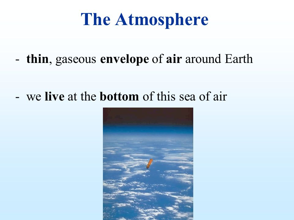 The Atmosphere thin, gaseous envelope of air around Earth