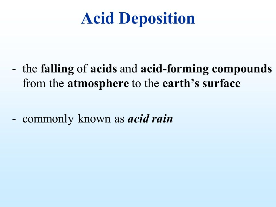 Acid Deposition the falling of acids and acid-forming compounds from the atmosphere to the earth's surface.