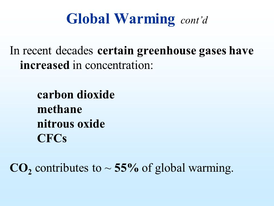 Global Warming cont'd In recent decades certain greenhouse gases have increased in concentration: carbon dioxide.