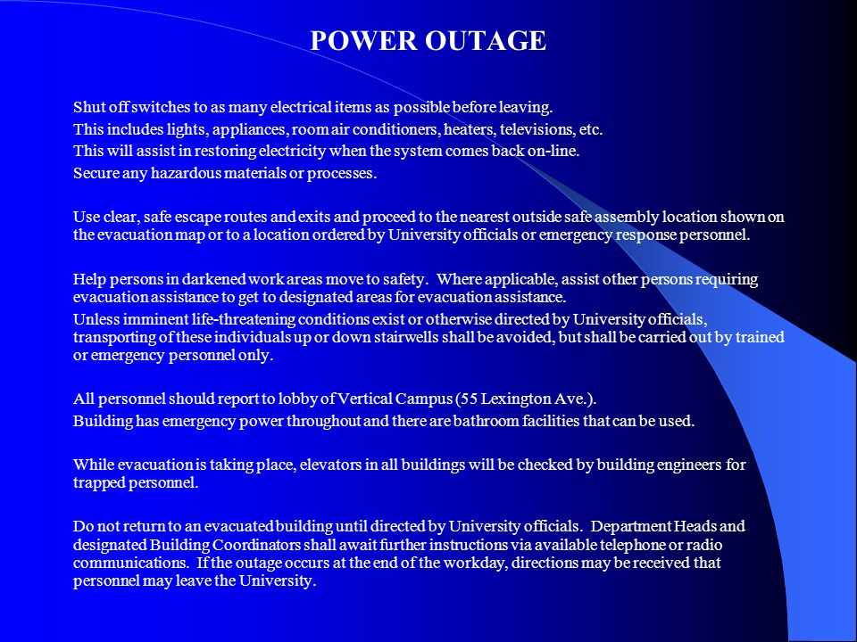 POWER OUTAGE Shut off switches to as many electrical items as possible before leaving.