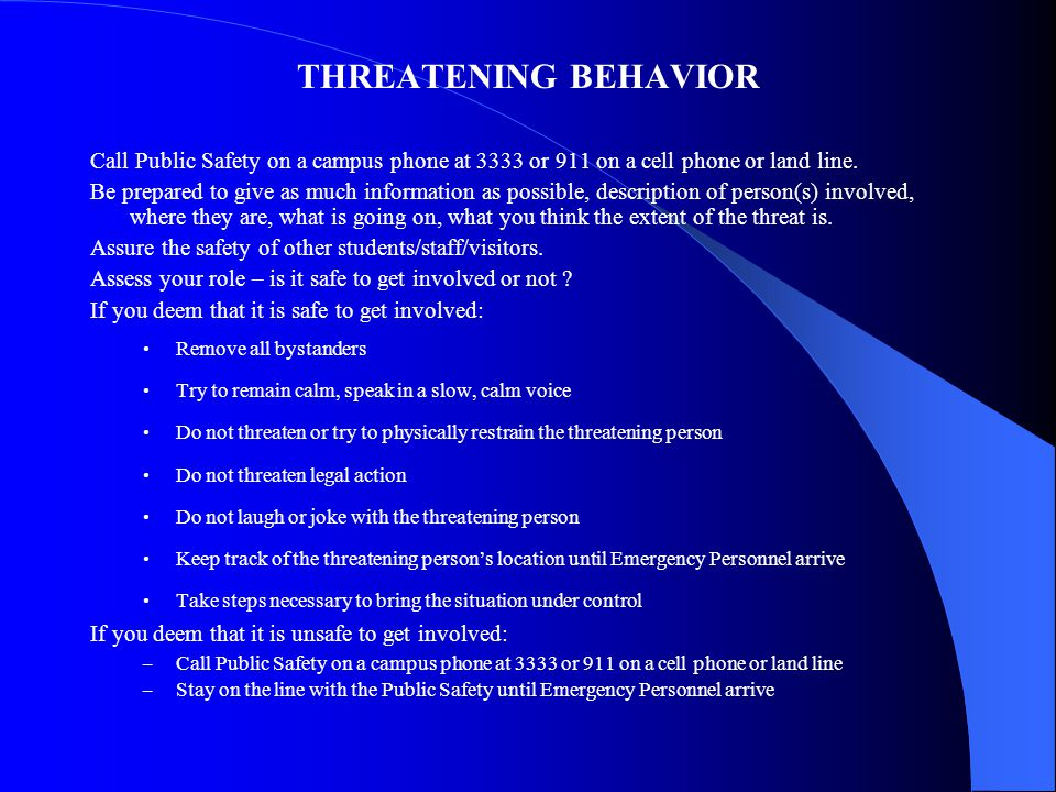 THREATENING BEHAVIOR Call Public Safety on a campus phone at 3333 or 911 on a cell phone or land line.
