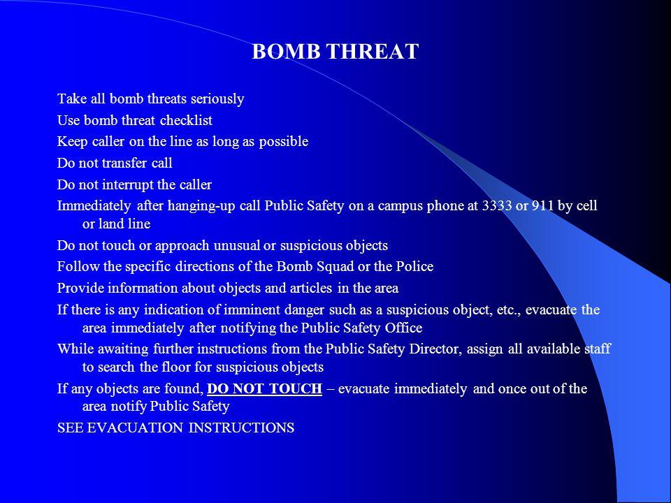 BOMB THREAT Take all bomb threats seriously Use bomb threat checklist