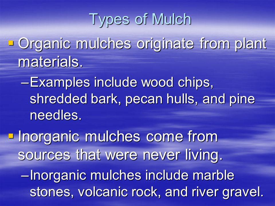 Organic mulches originate from plant materials.