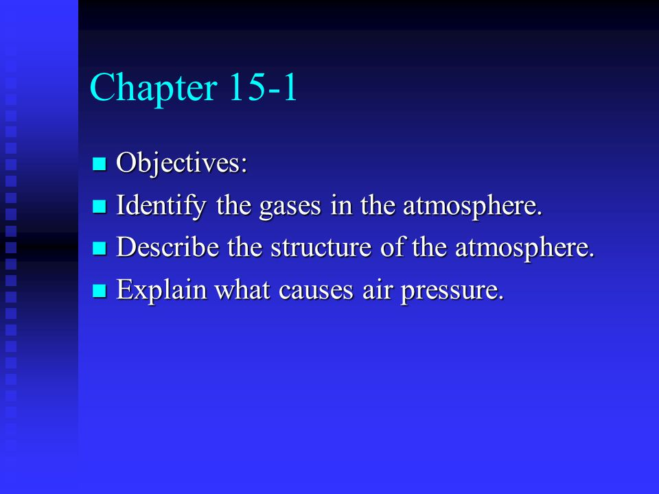 Chapter 15-1 Objectives: Identify the gases in the atmosphere.