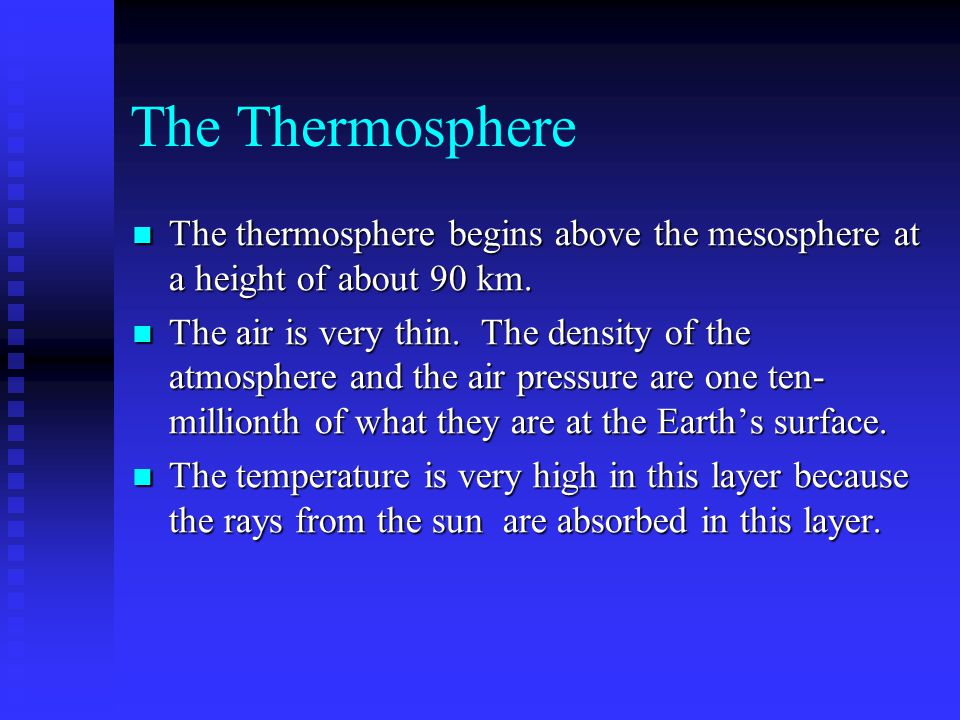The Thermosphere The thermosphere begins above the mesosphere at a height of about 90 km.