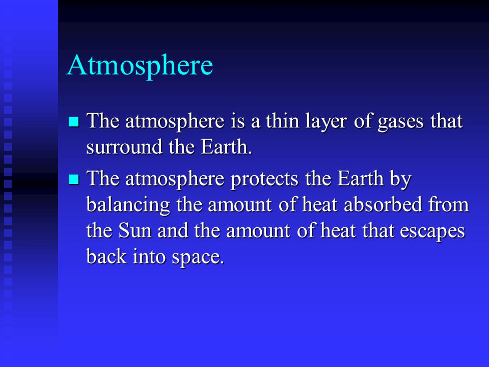 Atmosphere The atmosphere is a thin layer of gases that surround the Earth.