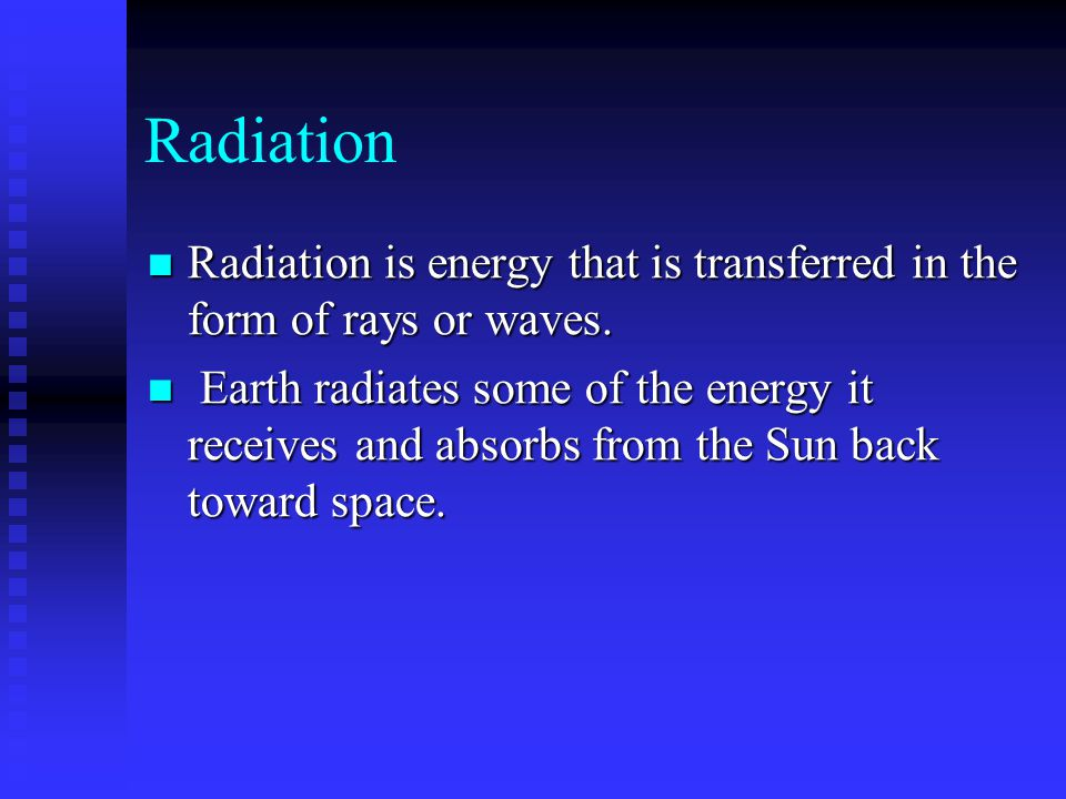 Radiation Radiation is energy that is transferred in the form of rays or waves.
