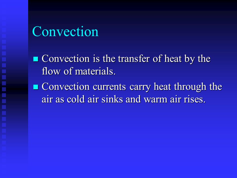 Convection Convection is the transfer of heat by the flow of materials.