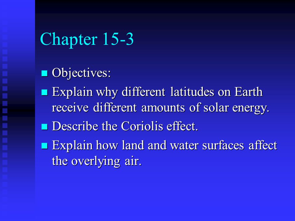 Chapter 15-3 Objectives: Explain why different latitudes on Earth receive different amounts of solar energy.