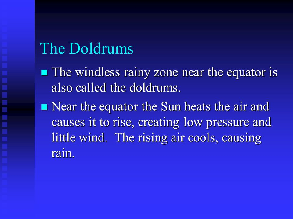 The Doldrums The windless rainy zone near the equator is also called the doldrums.
