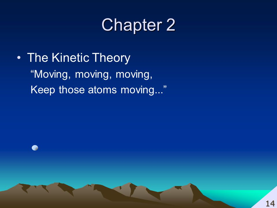 Chapter 2 The Kinetic Theory Moving, moving, moving,