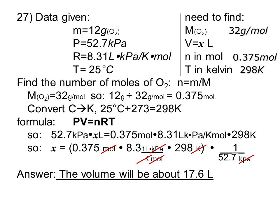 27) Data given: need to find: m=12g(O2) M(O2) P=52.7kPa V=x L
