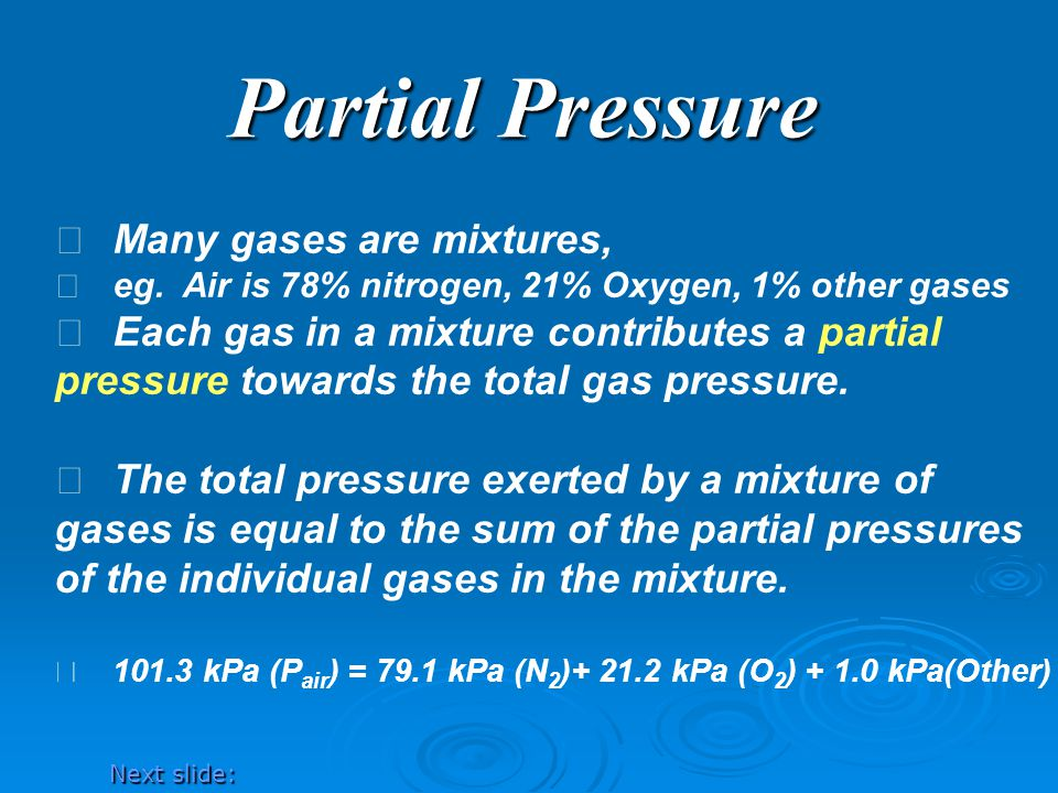 Partial Pressure Many gases are mixtures,