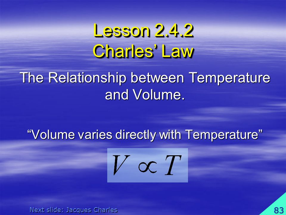 Lesson 2.4.2 Charles' Law The Relationship between Temperature and Volume. Volume varies directly with Temperature