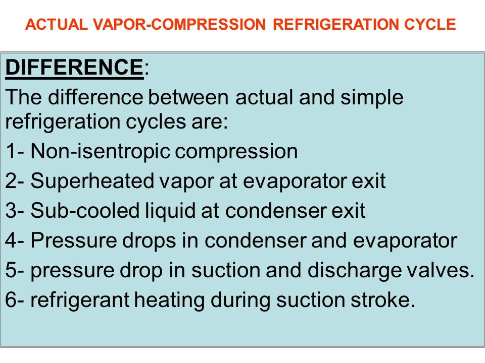 The difference between actual and simple refrigeration cycles are: