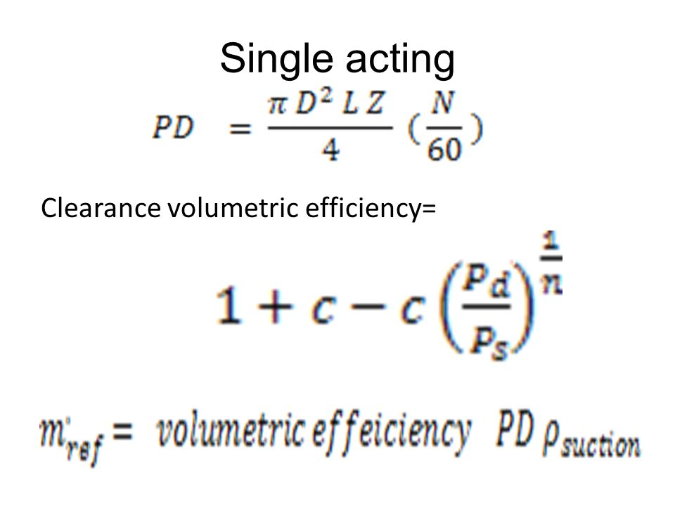 Single acting Clearance volumetric efficiency=