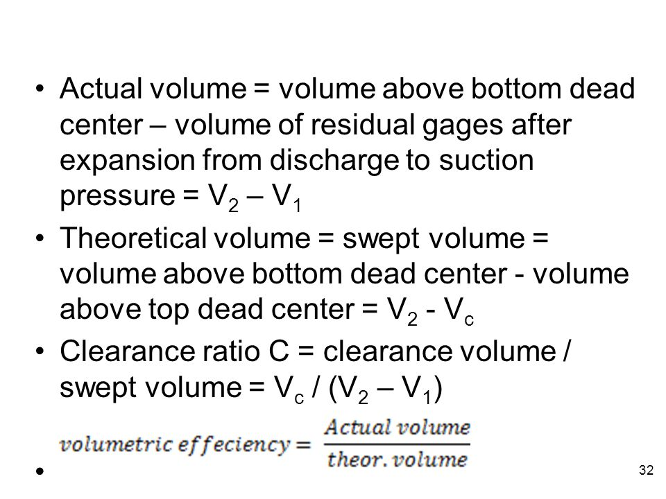 Actual volume = volume above bottom dead center – volume of residual gages after expansion from discharge to suction pressure = V2 – V1