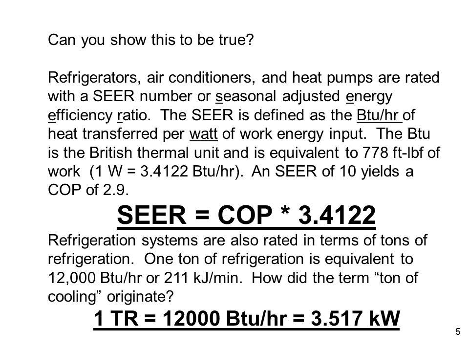 SEER = COP * 3.4122 1 TR = 12000 Btu/hr = 3.517 kW