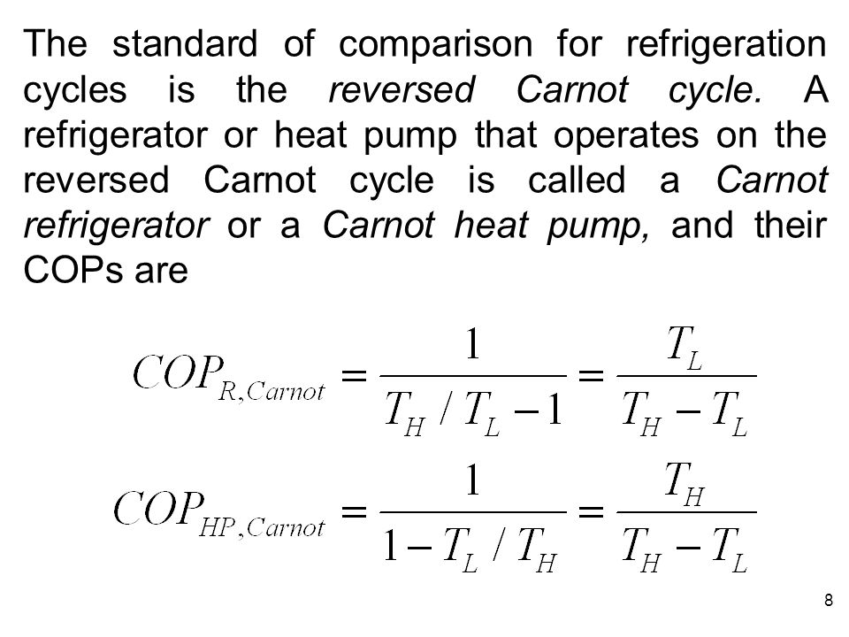 The standard of comparison for refrigeration cycles is the reversed Carnot cycle.