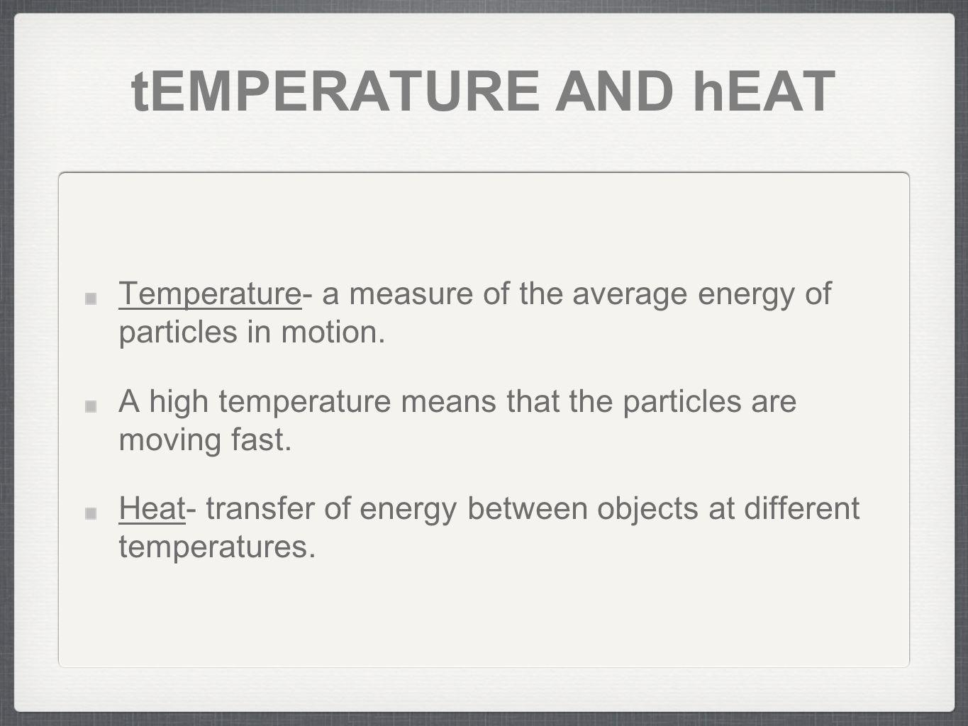tEMPERATURE AND hEAT Temperature- a measure of the average energy of particles in motion.
