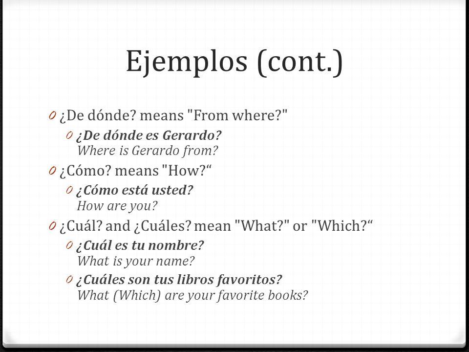 Ejemplos (cont.) ¿De dónde means From where ¿Cómo means How