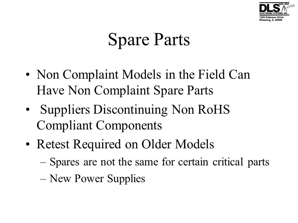 Spare Parts Non Complaint Models in the Field Can Have Non Complaint Spare Parts. Suppliers Discontinuing Non RoHS Compliant Components.