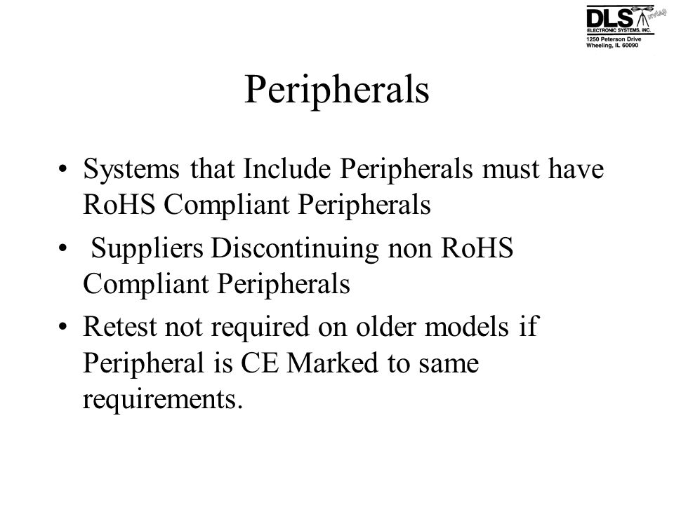Peripherals Systems that Include Peripherals must have RoHS Compliant Peripherals. Suppliers Discontinuing non RoHS Compliant Peripherals.