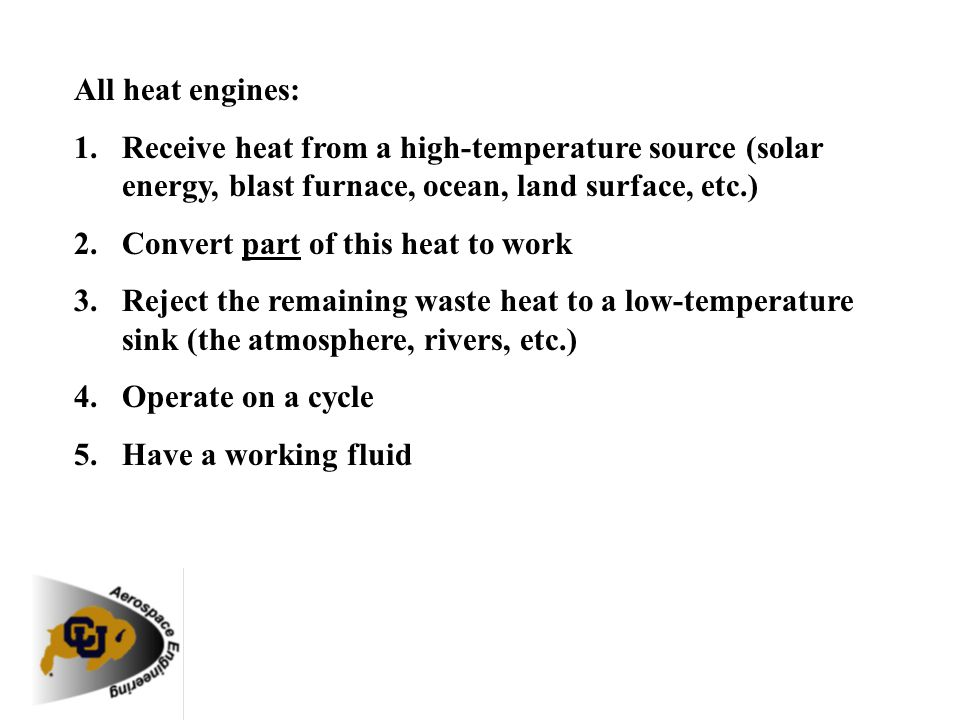 All heat engines: Receive heat from a high-temperature source (solar energy, blast furnace, ocean, land surface, etc.)