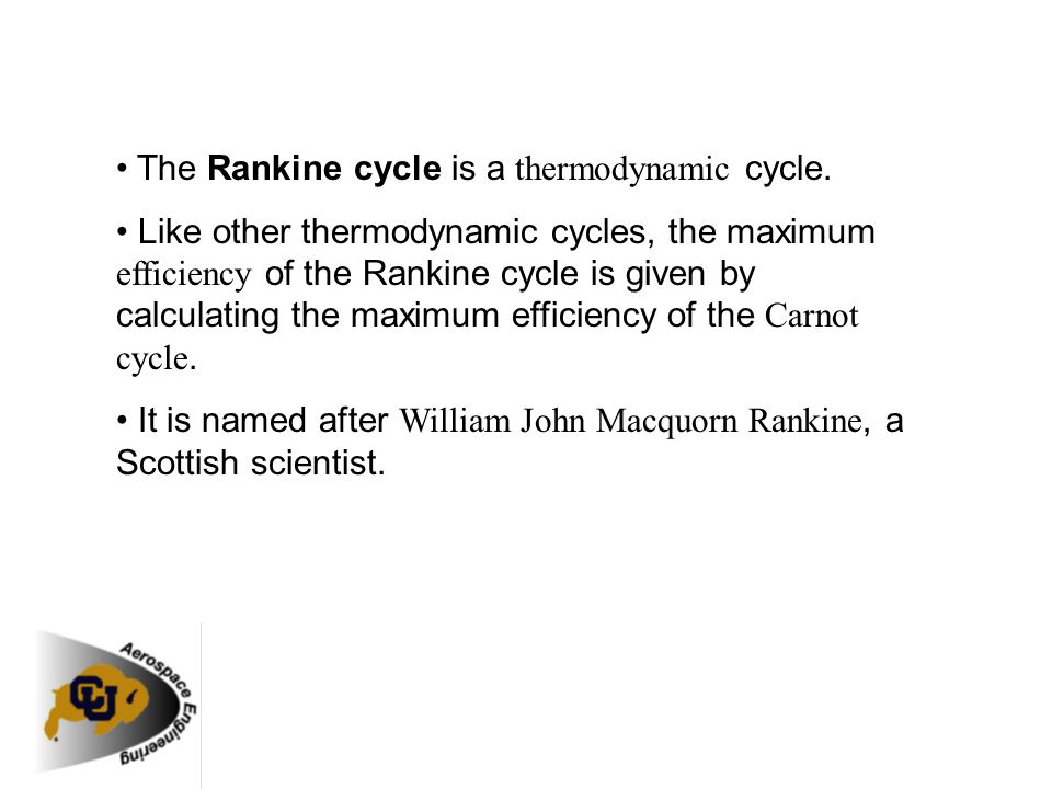 • The Rankine cycle is a thermodynamic cycle.