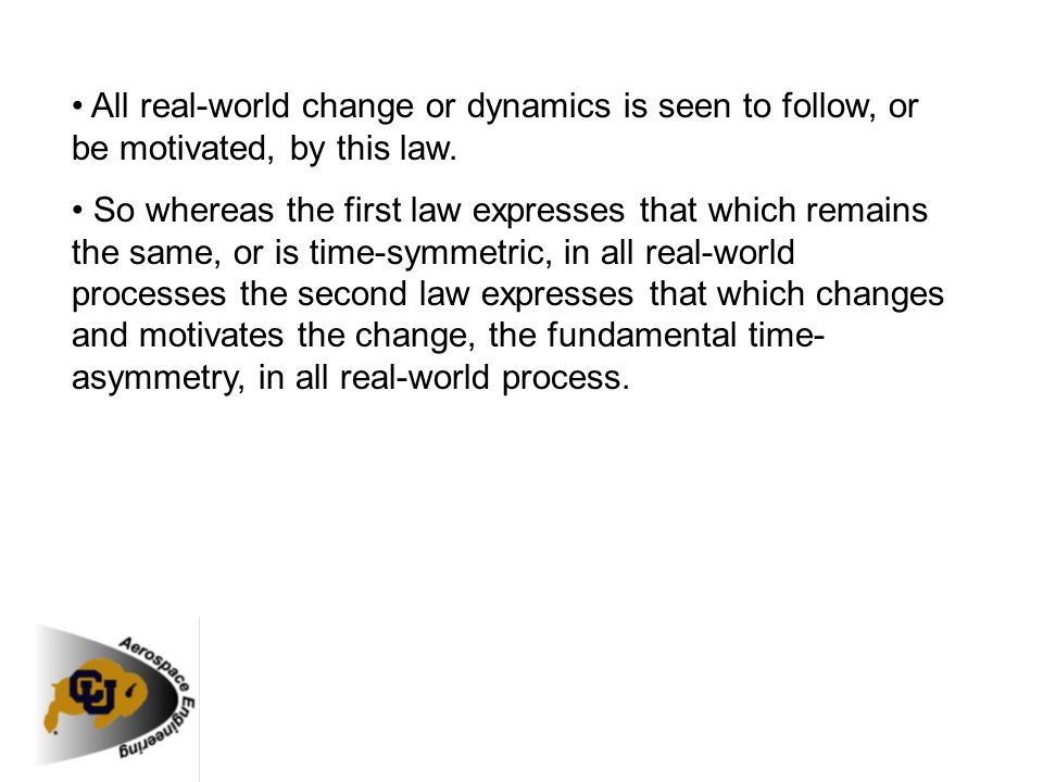 • All real-world change or dynamics is seen to follow, or be motivated, by this law.