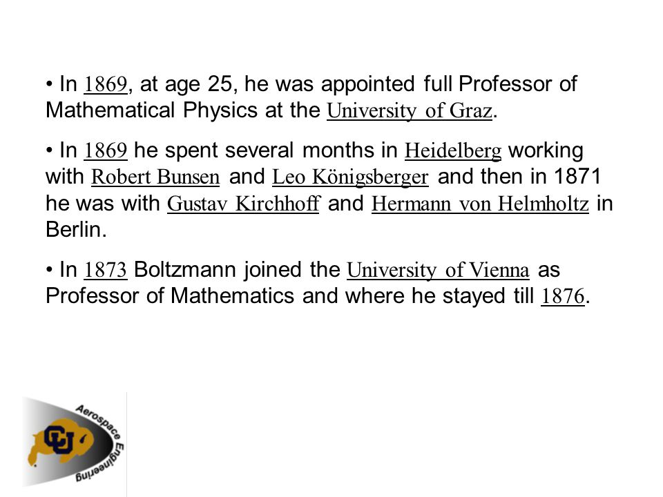 • In 1869, at age 25, he was appointed full Professor of Mathematical Physics at the University of Graz.