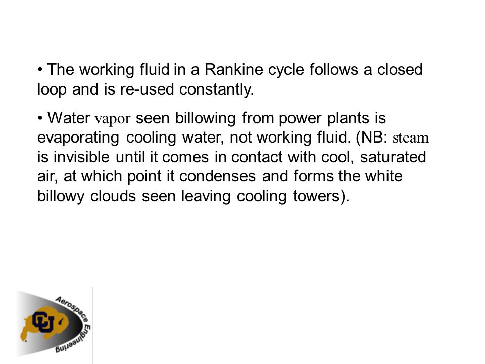 • The working fluid in a Rankine cycle follows a closed loop and is re-used constantly.