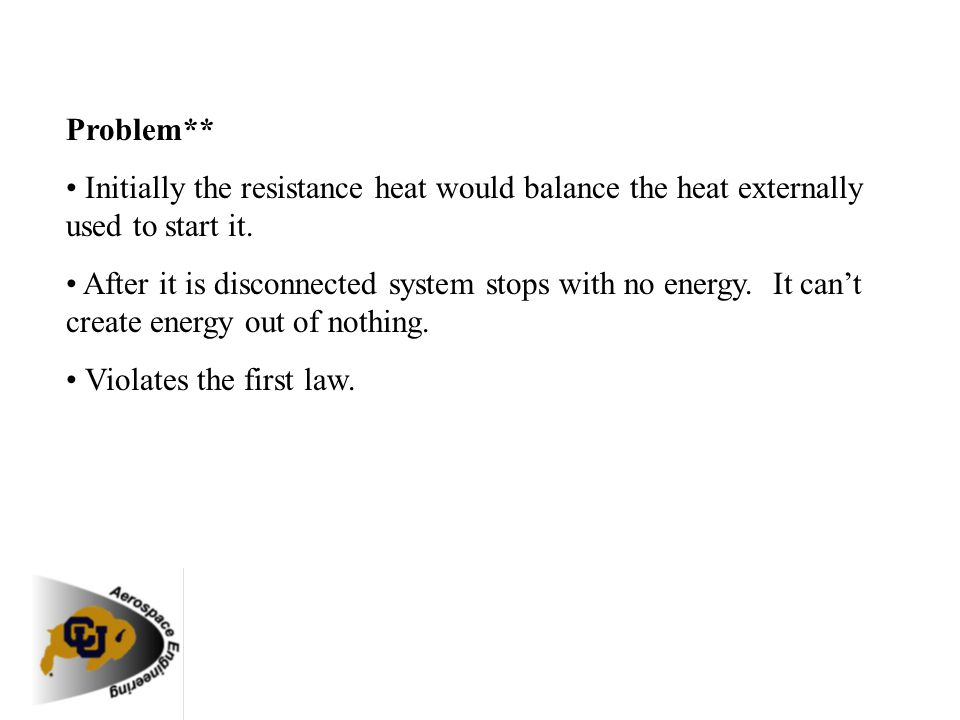 Problem** • Initially the resistance heat would balance the heat externally used to start it.