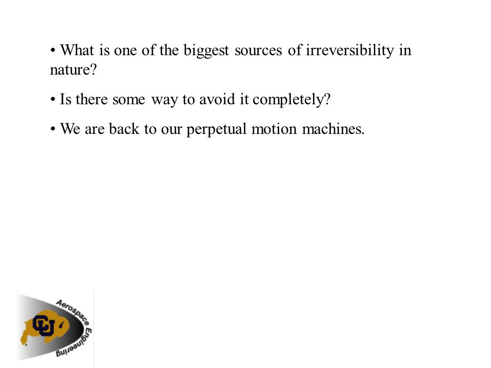 • What is one of the biggest sources of irreversibility in nature