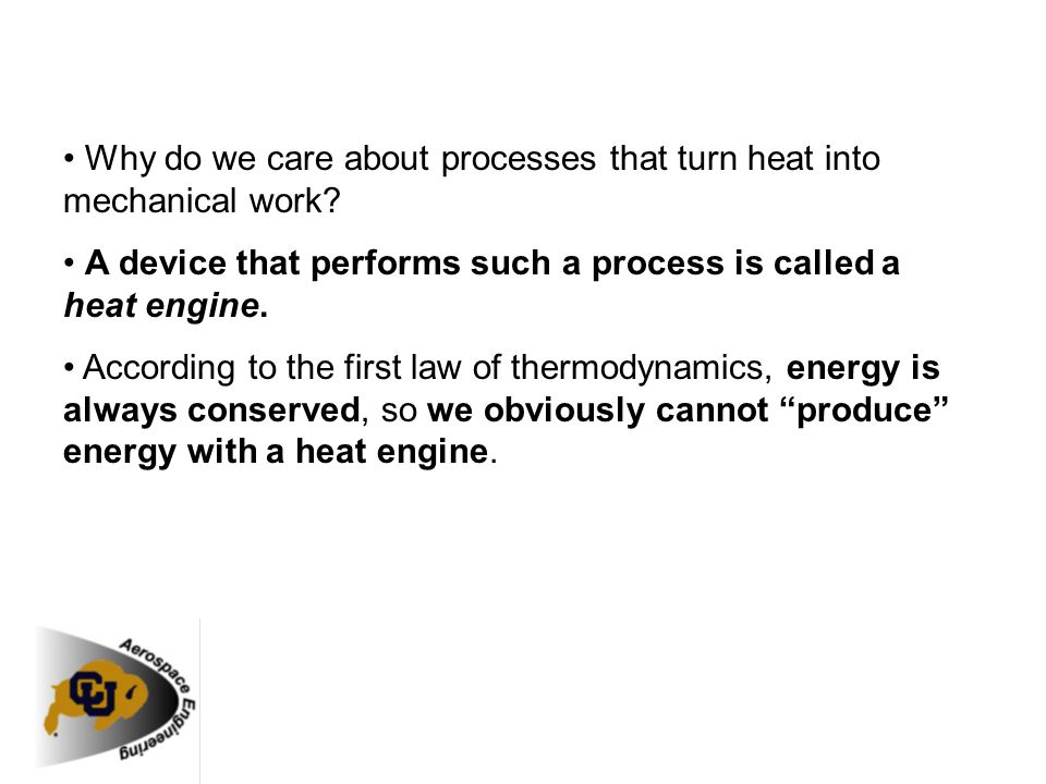 • Why do we care about processes that turn heat into mechanical work