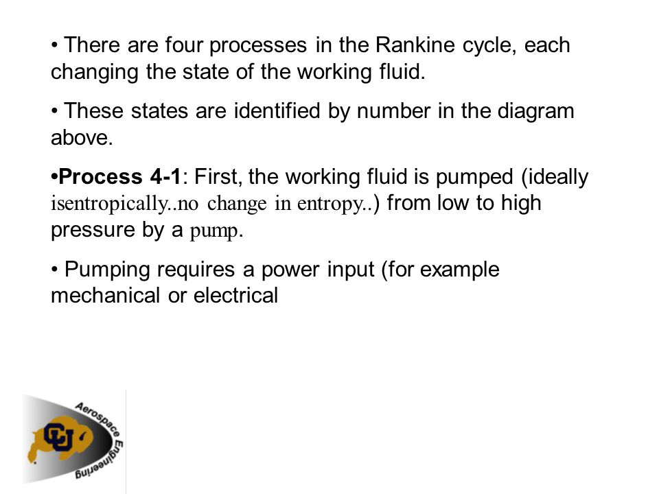 • There are four processes in the Rankine cycle, each changing the state of the working fluid.