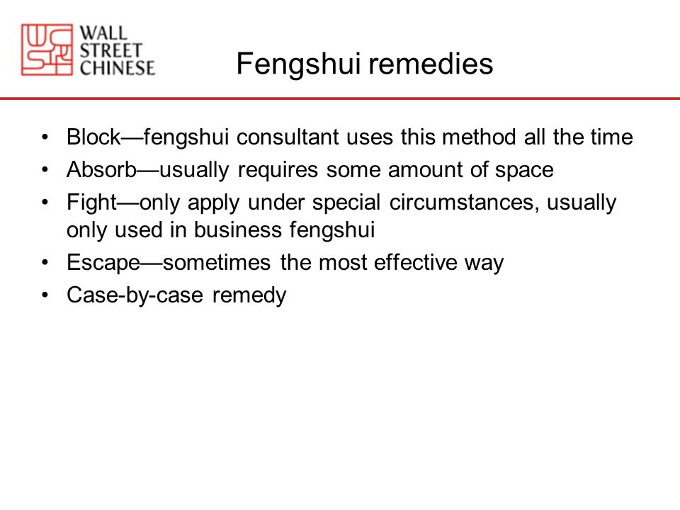 Fengshui remedies Block—fengshui consultant uses this method all the time. Absorb—usually requires some amount of space.