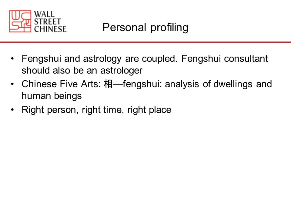 Personal profiling Fengshui and astrology are coupled. Fengshui consultant should also be an astrologer.