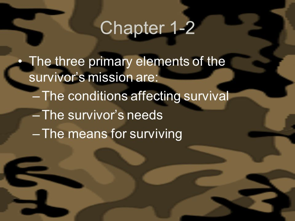 Chapter 1-2 The three primary elements of the survivor's mission are: