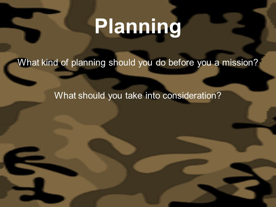 Planning What kind of planning should you do before you a mission